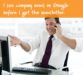 I see company news on Google before I get the newsletter.