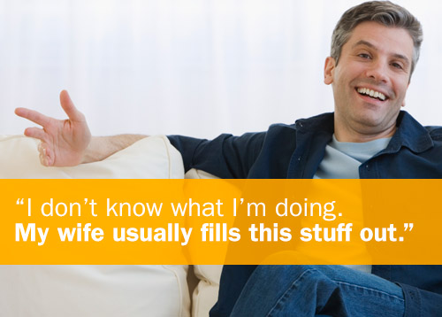 """I don't know what I'm doing. My wife usually fills this stuff out."""