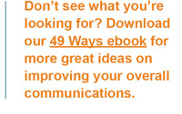 Download our 49 Ways ebook for more great ideas on improving your overall communications