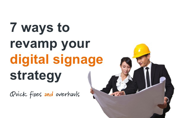 Revamp digital signs strategy
