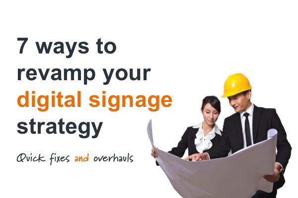 Revamp digital signs strategy