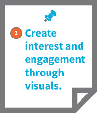 2. Create interest and engagement through visuals