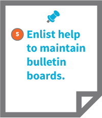5. Enlist help to maintain bulletin boards